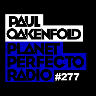 Planet Perfecto Show 277 ft.Paul Oakenfold