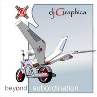 dj Graphica - Beyond Subordination