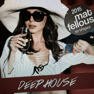 Mat Fellous-Mix Deep House 1 St Tropez Summer 2015.