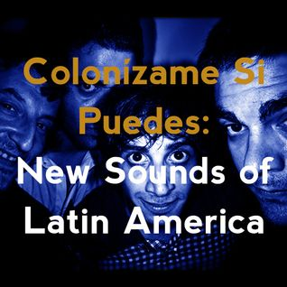 Colonízame Si Puedes: New Sounds of Latin America