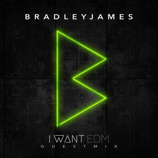 Bradley James - I Want EDM Exclusive Guestmix