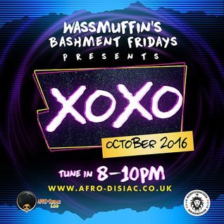 #12 XOXO - October 2016 | Oct 21st (Wassmuffin Bashment Fridays)