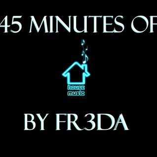 45 Minutes of House Mix by FR3DA