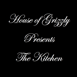 House of Grizzly Presents The Kitchen