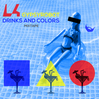 Drinks And Colors Mixtape ▲ by L4 GypsyRobot ▲ #poolparty