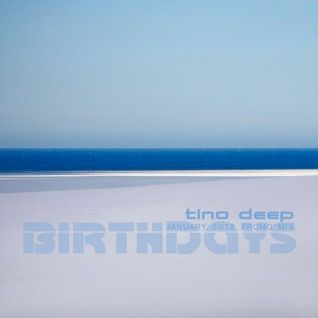 Tino Deep - Birthdays (January 2013 Promo Mix)