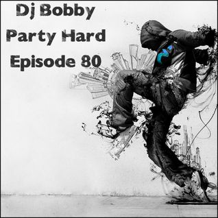 Dj Bobby - Party Hard Ep.80