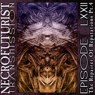 Necrofuturist Transmission #72 - The Repairer Of Reputations Pt. 4