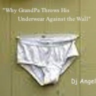 """Why GrandPa Throws His Underwear Against The Wall"" w/dj @ngel"