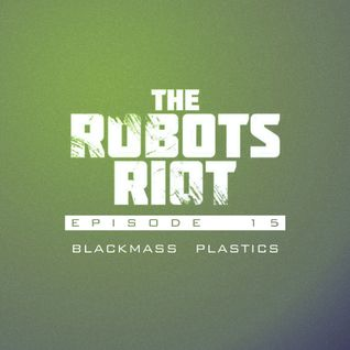 The Robots Riot. Episode 15: Blackmass Plastics