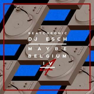 "BeatChronic presents ""Maybe Belgium"" #4 : DJ Esch"