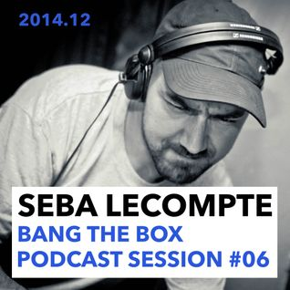 2014.11.22 Bang The Box Podcast #006 - SEBA LECOMPTE