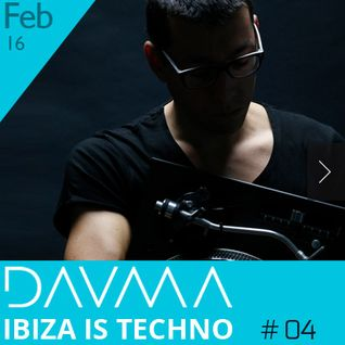 IBIZA BLUE RADIO - DAVMA @ Ibiza is Techno #04 (FEB 16)