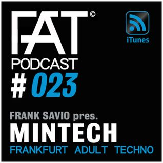 FAT Podcast - Episode #023 | with Frank Savio & Mintech (Driving Forces, Remain, !Organism)