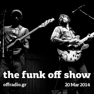 The Funk Off Show - 20 March 2014