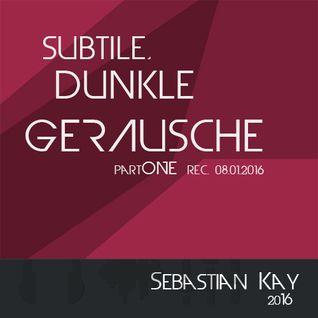 Sebastian Kay - subtile, dunkle Geräusche - partONE (rec. 08.01.2016)