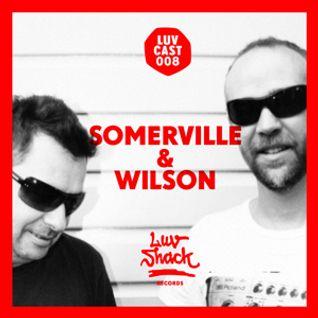 LUVCAST 008: SOMERVILLE & WILSON