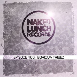Naked Lunch PODCAST #166 -  BORIQUA TRIBEZ