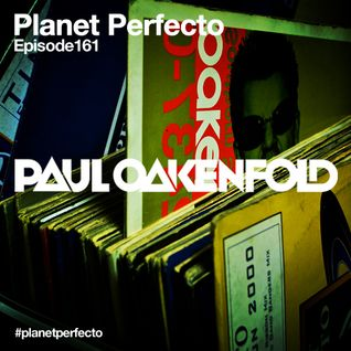 Planet Perfecto ft. Paul Oakenfold:  Radio Show 161