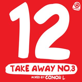 12 Takeaway No. 3, mixed by Conor L