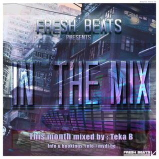 Fresh Beats Presents ' In The Mix ' Podcast Mixed By Teka B