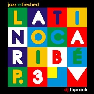 Latino Caribe pt3 - jazz re:freshed mix by Dj TopRock