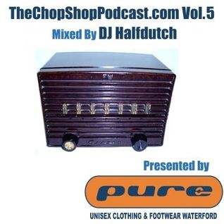 DJ Halfdutch presents The Chop Shop Podcast Vol.5