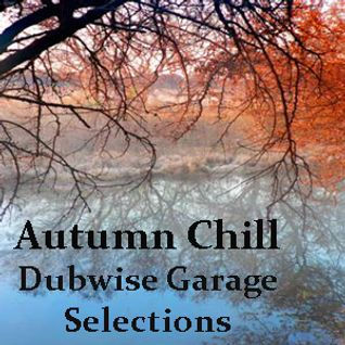Autumn Chill - Dubwise Garage Selections