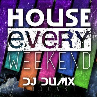House Every Weekend (Dj Dumx Podcast Episode 004) BONUS MIX DJ Dumx