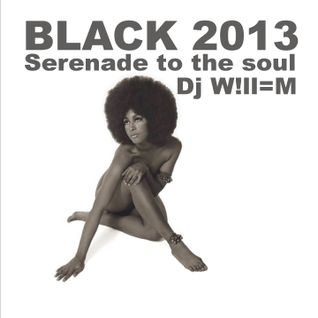W!ll=M - Black 2013 (serenade to the soul)