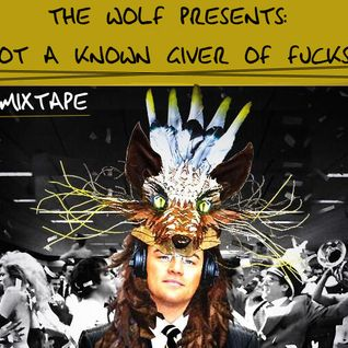 The Wolf Presents: Not a Known Giver Of Fucks Mixtape