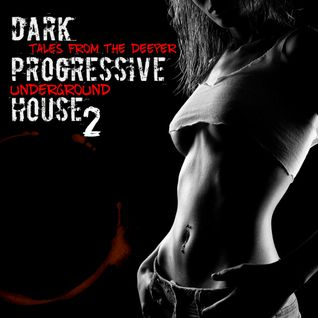 "Tales from the Deeper Underground: ""Dark Progressive House 2"""
