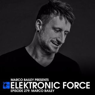 Elektronic Force Podcast 279 with Marco Bailey