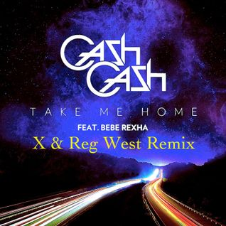 Cash Cash feat Bebe Rexha- Take Me Home (X & Reg West Remix)