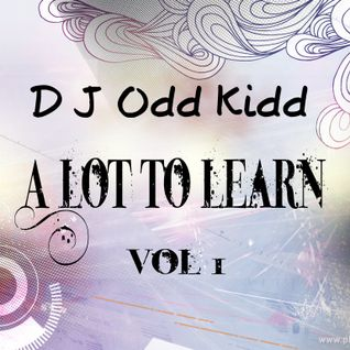 D J Odd Kidd : Got a lot to learn vol 1