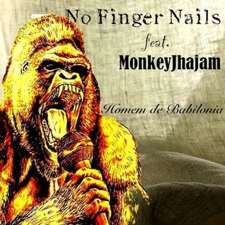 Homem de Babilonia - NO FINGER NAILS feat MONKEYJHAYAM