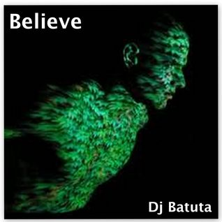 `Believe`mix by Dj Batuta ( India )