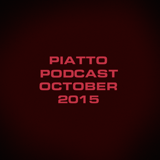 Piatto October 2015 Podcast #techno