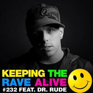 Keeping The Rave Alive Episode 232 featuring Dr. Rude