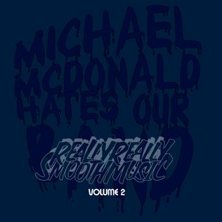 """Really Really Smooth Music Volume 2: """"Michael McDonald Hates Our Band"""""""