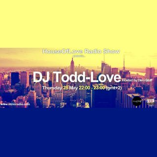 The HouseOfLove Radio Show by Dimi Stuff pres. DJ Todd - Love guest mix 28.5.2015