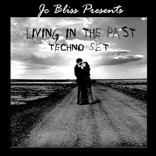 Livin in the past (Techno Set) Jc Bliss