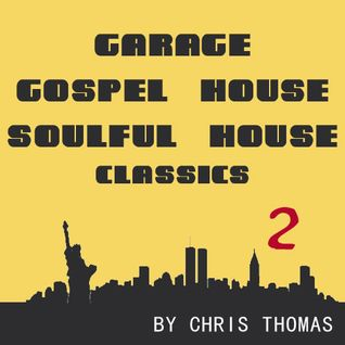 Garage, Gospel House, Soulful House Classics Part 2