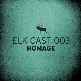 Elkcast 003 - Mixed By Homage