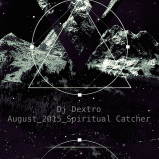 Dj Dextro _ Spiritual Catcher_ August_2015