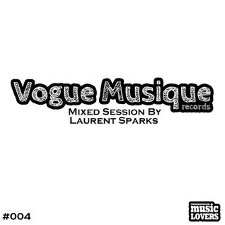 Vogue Musique Records //Mixed Session by Laurent Sparks // 004