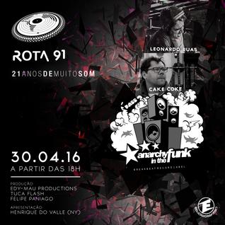Rota 91 - 30/04/2016 GUEST DJS LEONARDO RUAS (TIMELESS) E  CAKE COKE (ANARCHY IN THE FUNK)