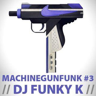 DJ FUNKY K // MACHINEGUNFUNK #3