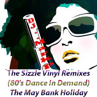The Sizzle Vinyl Remixes (80's Dance In Demand) The May Bank Holiday 2014