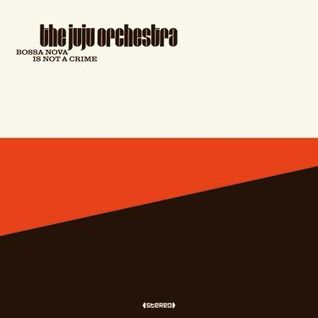 The Juju Orchestra - Bossa Nova Is Not A Crime Podcast